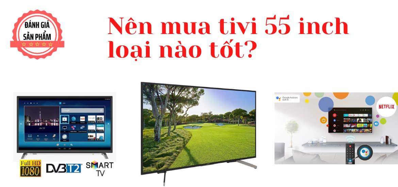 Top 5 loại tivi 55 inch tốt được ưa chuộng hiện nay