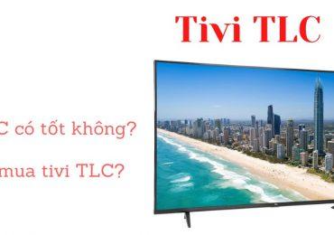 Tivi TCL có tốt không |Đánh giá chi tiết tivi TCL