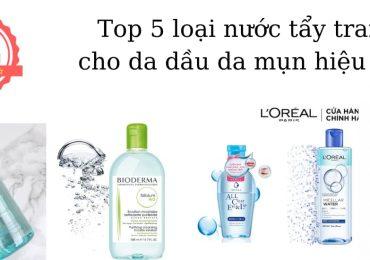 Top 5 loại nước tẩy trang cho da dầu mụn hiệu quả